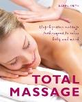 Total Massage: Step-by-Step Massage Techniques to Relax Body and Mind