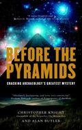 Before the Pyramids : Cracking Archaeology's Greatest Mystery