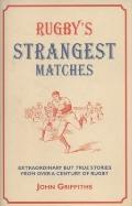 Rugby's Strangest Matches : Extraordinary but True Stories from over a Century of Rugby