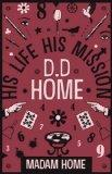 D. D. Home: His Life His Mission