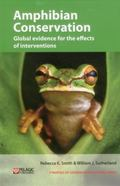 Amphibian Conservation: Global Evidence for the Effects of Interventions (Synopses of Conser...