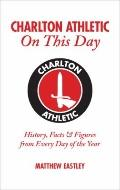 Charlton Athletic on This Day : History, Facts and Figures from Every Day of the Year