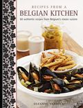 Recipes from a Belgian Kitchen : 60 Authentic Recipes from Belgium�s Classic Cuisine