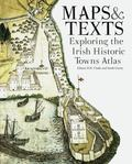 Maps and Texts : Exploring the Irish Historic Towns Atlas