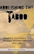ABOLISHING THE TABOO: Dwight D. Eisenhower and American Nuclear Doctrine, 1945-1961 (Helion ...