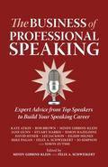 The Business of Professional Speaking: Expert Advice From Top Speakers To Build Your Speakin...