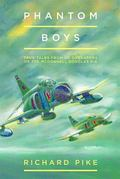 Phantom Boys : True Tales from Aircrew of the Mcdonnell Douglas F-4 Fighter-Bomber