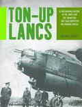 Ton-Up Lancs : A Photographic Record of the Thirty-Five RAF Lancasters That Each Completed O...