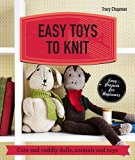 Easy Toys to Knit : Cute and Cuddly Dolls, Animals and Toys