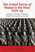 Armed Forces of Poland in the West, 1939-46 : Strategic Concepts, Planning, Limited Success ...