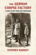 German Corpse Factory : A Study in First World War Propaganda