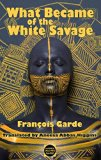 What Became of the white Savage (Dedalus Europe)