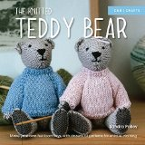 Knitted Teddy Bear : Make Your Own Heirloom Toys, with Dozens of Patterns for Unique Clothing