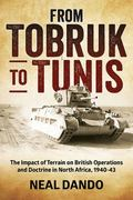 From Tobruk to Tunis : The Impact of Terrain on British Operations and Doctrine in North Afr...