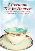 Afternoon Tea in Heaven Conversations With the Spirit World