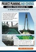 Project Planning and Control Using Primavera P6 : For all industries including Versions 4 To 7
