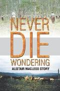 Never Die Wondering: The Alistair MacLeod Story
