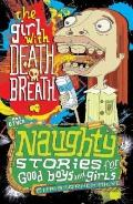 Naughty Stories : The\Girl with Death Breath and Other Naughty Stories for Good Boys and Girls