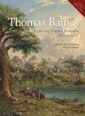 Thomas Baines : Exploring Tropical Australia 1855 to 1857
