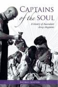 Captains of the Soul : A History of Australian Army Chaplains