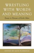 Wrestling with Words and Meanings : Essays in Honour of Keith Allan