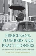 Pericleans, Plumbers and Practitioners : The First Fifty Years of the Monash University Law ...