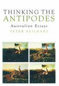 Thinking the Antipodes : Australian Essays