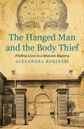 Hanged Man and the Body Thief : Finding Lives in a Museum Mystery