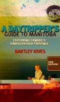 Daytripper's Guide to Manitoba : Exploring Canada's Undiscovered Province