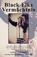 Black Elks Vermächtnis : Ein alter Pfad zu innerer Kraft Auf den Fußspuren eines heiligen Ma...