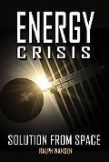 Energy Crisis: Solution from Space (Apogee Books Space Series)
