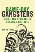Game-Day Gangsters : Crime and Deviance in Canadian Football