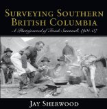 Surveying Southern British Columbia : A Photojournal of Frank Swannell, 1901-07