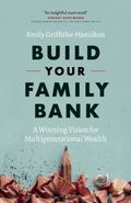 Build Your Family Bank : A New Vision for Multigenerational Wealth
