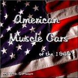 American Muscle Cars of the 1960s