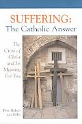 Suffering The Catholic Answer  The Cross of Christ and Its Meaning for You