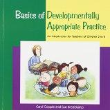 Basics of Developmentally Appropriate Practice An Introduction for Teachers of Children 3 to 6