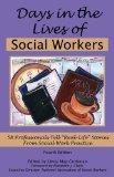 Days in the Lives of Social Workers : 58 Professionals Tell Real-Life Stories from Social Wo...