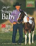 John Lyons' Bringing Up Baby 20 Progressive Ground-Work Exercises to Develop Your Young Hors...