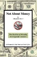 Not About Money: The Decline of Morality in Corporate America as Documented in the American ...