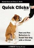 Quick Clicks : Fast and Fun Behaviors to Teach Your Dog with a Clicker