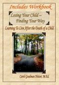 Losing Your Child - Finding Your Way : Learning to Live after the Death of a Child, Includes...