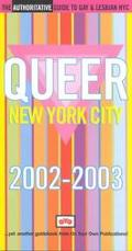 Queer New York City 2002/2003 The Annual Guide to Gay & Lesbian NYC