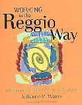 Working In The Reggio Way A Beginner's Guide For American Teachers