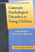 Common Psychological Disorders in Young Children A Handbook for Child Care Professionals