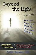 Beyond the Light: What Isn't Being Said About Near Death Experience: from Visions of Heaven ...