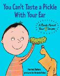 You Can't Taste a Pickle With Your Ear A Book About Your 5 Senses