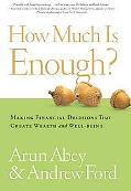 How Much Is Enough?: Making the Right Choices about Time, Money, and Happiness