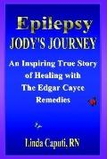 Epilepsy - Jody's Journey an Inspiring True Story of Healing With the Edgar Cayce Remedies