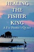 Healing the Fisher King A Fly Fisher's Quest